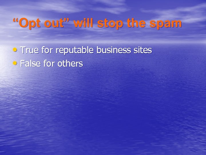 """Opt out"" will stop the spam • True for reputable business sites • False"