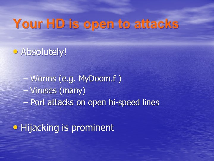 Your HD is open to attacks • Absolutely! – Worms (e. g. My. Doom.