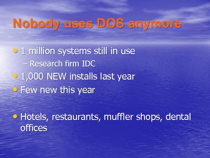 Nobody uses DOS anymore • 1 million systems still in use – Research firm