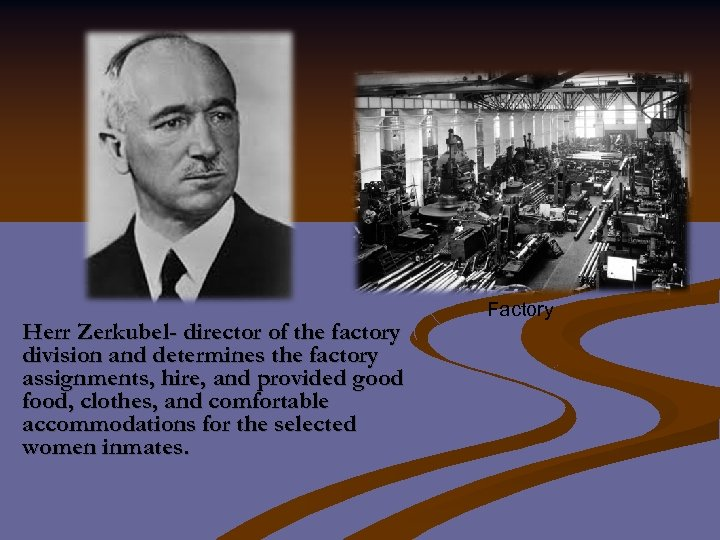 Herr Zerkubel- director of the factory division and determines the factory assignments, hire, and