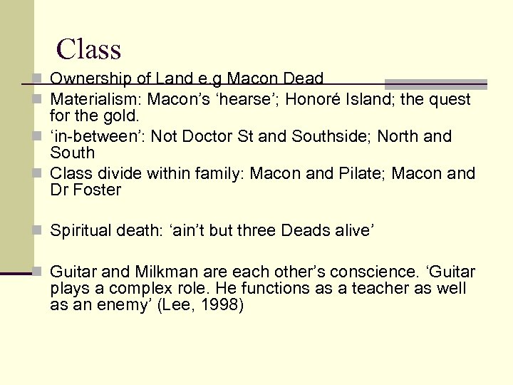 Class n Ownership of Land e. g Macon Dead n Materialism: Macon's 'hearse'; Honoré