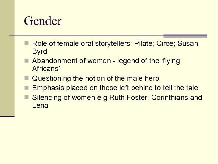 Gender n Role of female oral storytellers: Pilate; Circe; Susan n n Byrd Abandonment