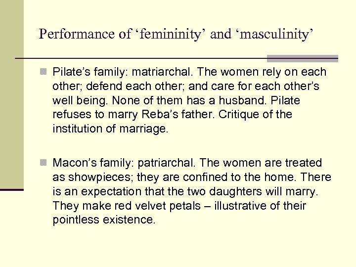 Performance of 'femininity' and 'masculinity' n Pilate's family: matriarchal. The women rely on each