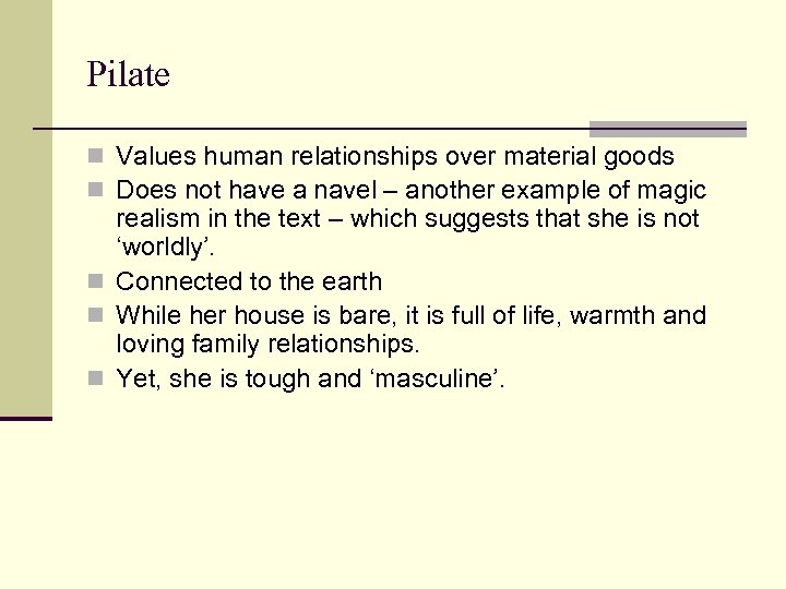 Pilate n Values human relationships over material goods n Does not have a navel