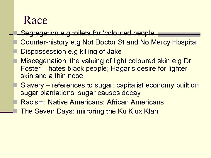 Race Segregation e. g toilets for 'coloured people' Counter-history e. g Not Doctor St