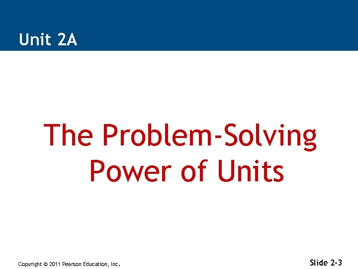 Unit 2 A The Problem-Solving Power of Units Copyright © 2011 Pearson Education, Inc.
