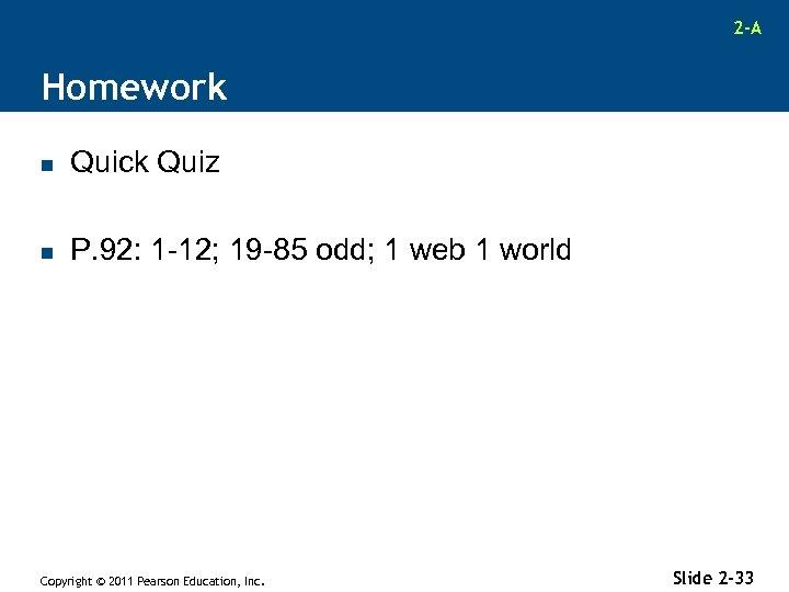 2 -A Homework n Quick Quiz n P. 92: 1 -12; 19 -85 odd;