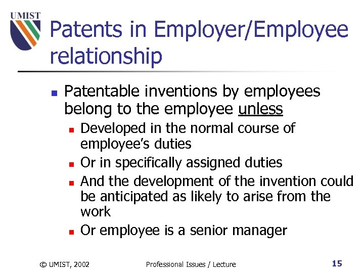 Patents in Employer/Employee relationship n Patentable inventions by employees belong to the employee unless