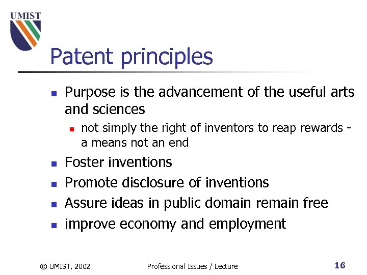 Patent principles n Purpose is the advancement of the useful arts and sciences n