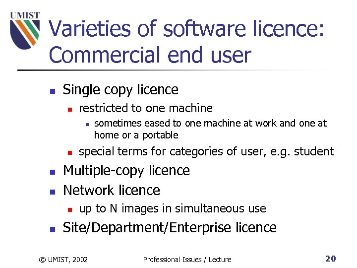 Varieties of software licence: Commercial end user n Single copy licence n restricted to
