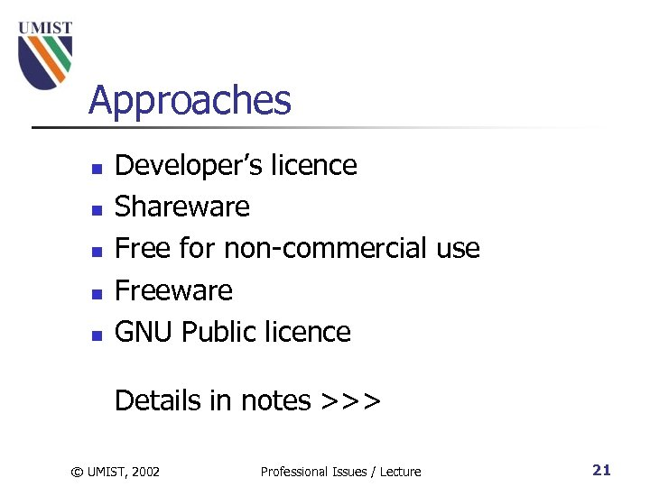Approaches n n n Developer's licence Shareware Free for non-commercial use Freeware GNU Public