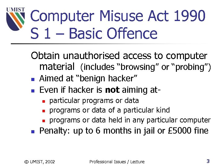 Computer Misuse Act 1990 S 1 – Basic Offence Obtain unauthorised access to computer