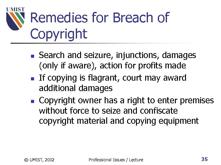 Remedies for Breach of Copyright n n n Search and seizure, injunctions, damages (only