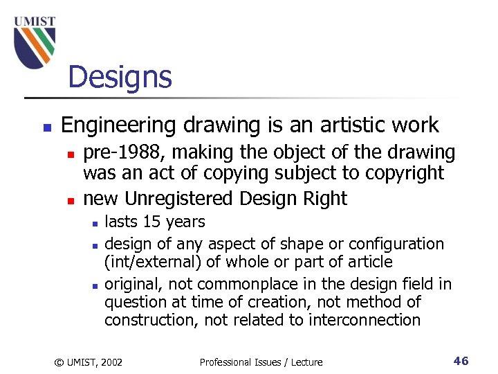 Designs n Engineering drawing is an artistic work n n pre-1988, making the object