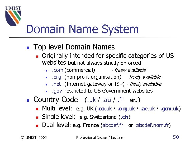 Domain Name System n Top level Domain Names n Originally intended for specific categories