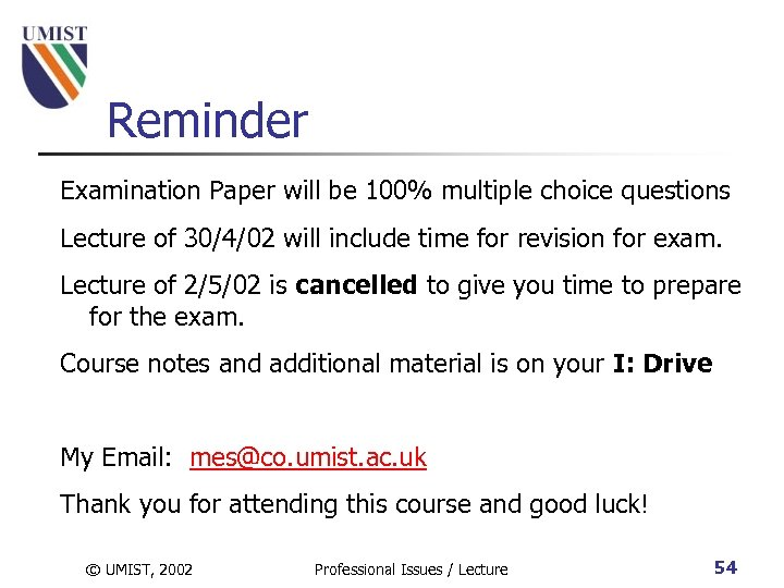 Reminder Examination Paper will be 100% multiple choice questions Lecture of 30/4/02 will include