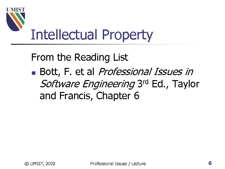 Intellectual Property From the Reading List n Bott, F. et al Professional Issues in