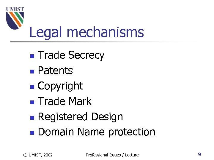 Legal mechanisms Trade Secrecy n Patents n Copyright n Trade Mark n Registered Design