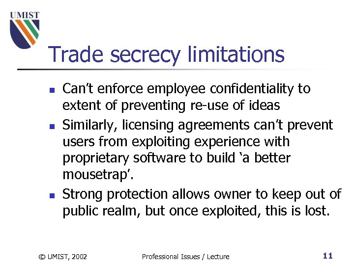 Trade secrecy limitations n n n Can't enforce employee confidentiality to extent of preventing