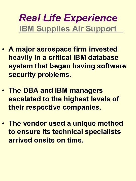 Real Life Experience IBM Supplies Air Support • A major aerospace firm invested heavily