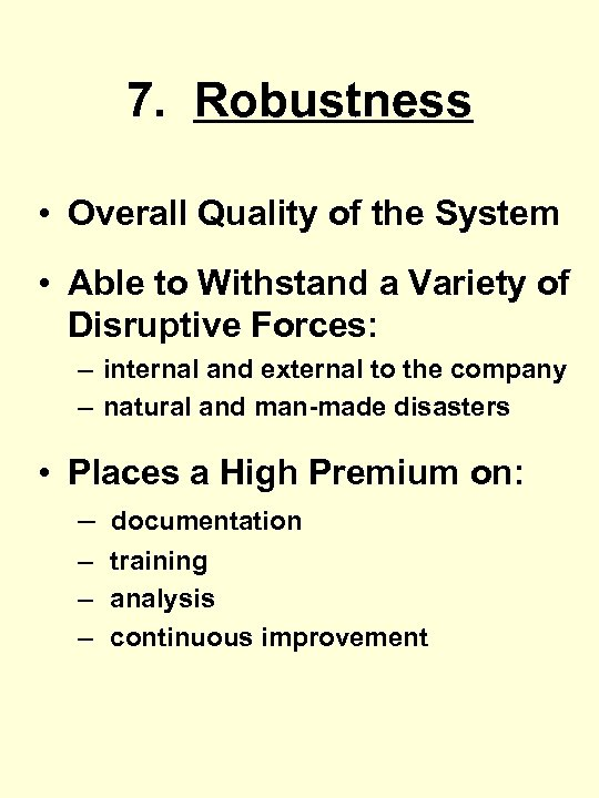 7. Robustness • Overall Quality of the System • Able to Withstand a Variety
