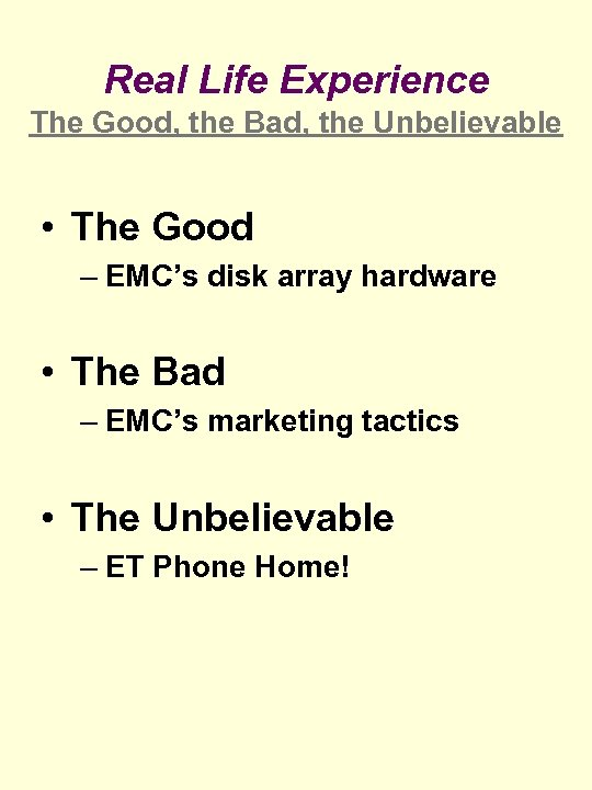 Real Life Experience The Good, the Bad, the Unbelievable • The Good – EMC's