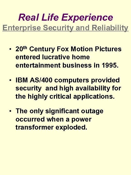 Real Life Experience Enterprise Security and Reliability • 20 th Century Fox Motion Pictures
