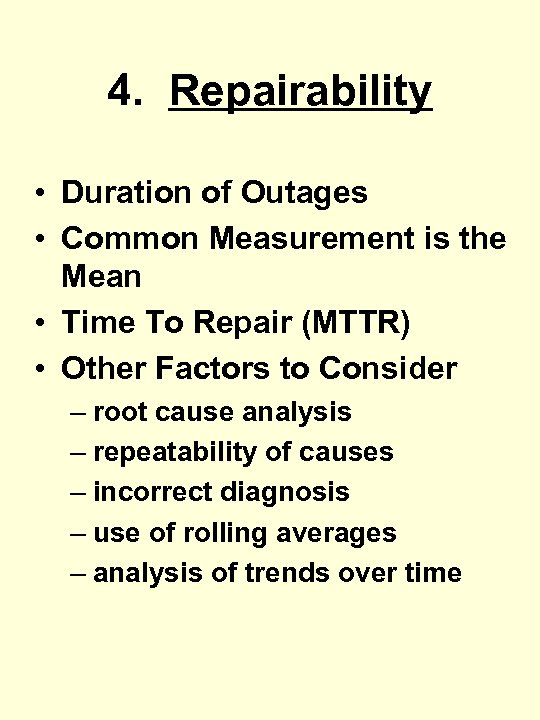 4. Repairability • Duration of Outages • Common Measurement is the Mean • Time