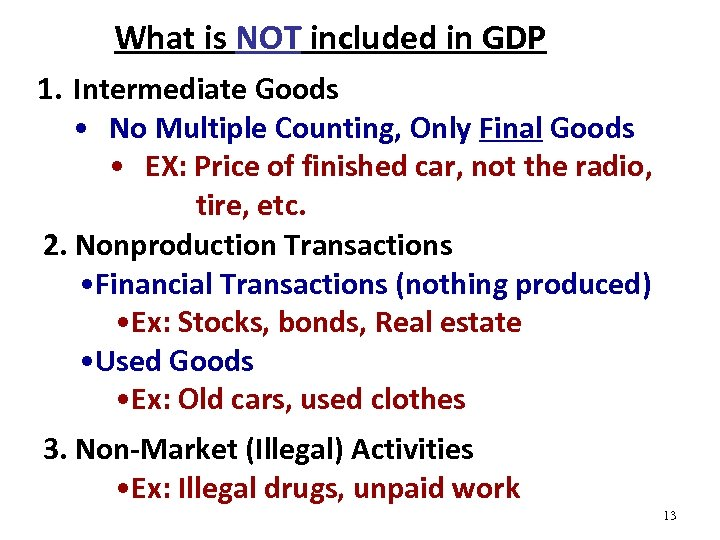 What is NOT included in GDP 1. Intermediate Goods • No Multiple Counting, Only