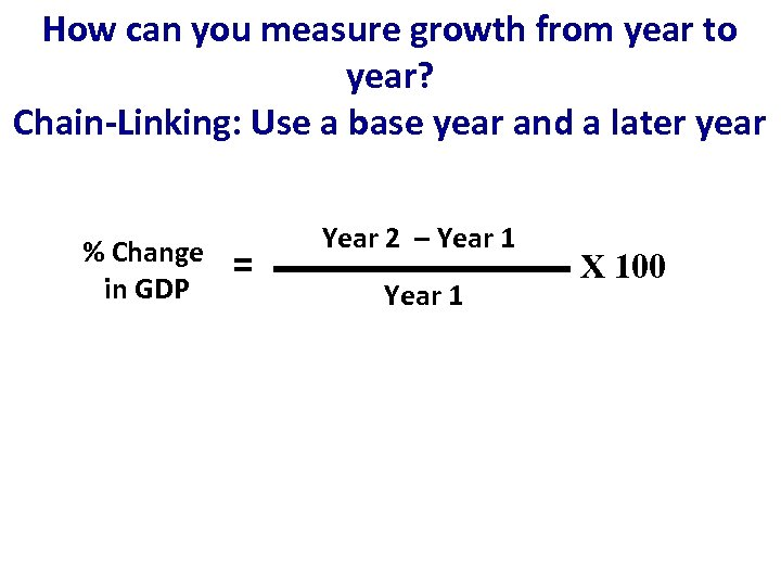How can you measure growth from year to year? Chain-Linking: Use a base year