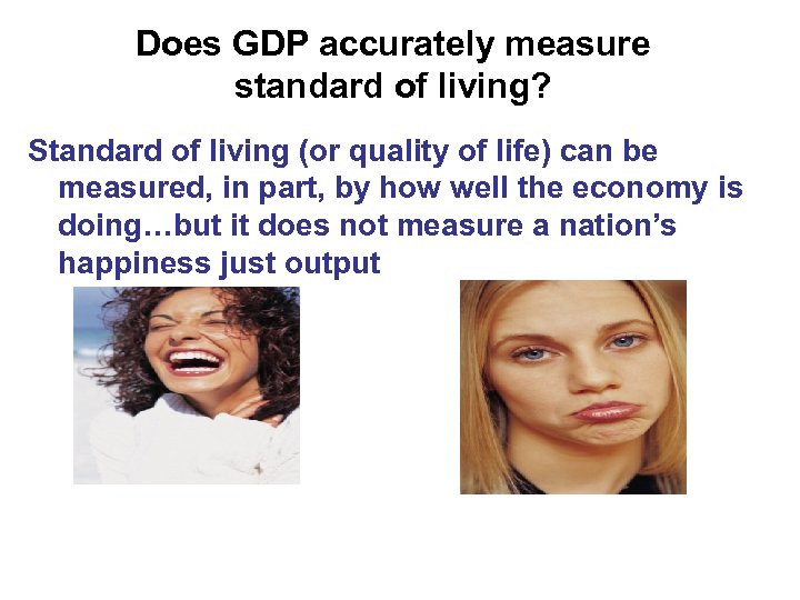 Does GDP accurately measure standard of living? Standard of living (or quality of life)
