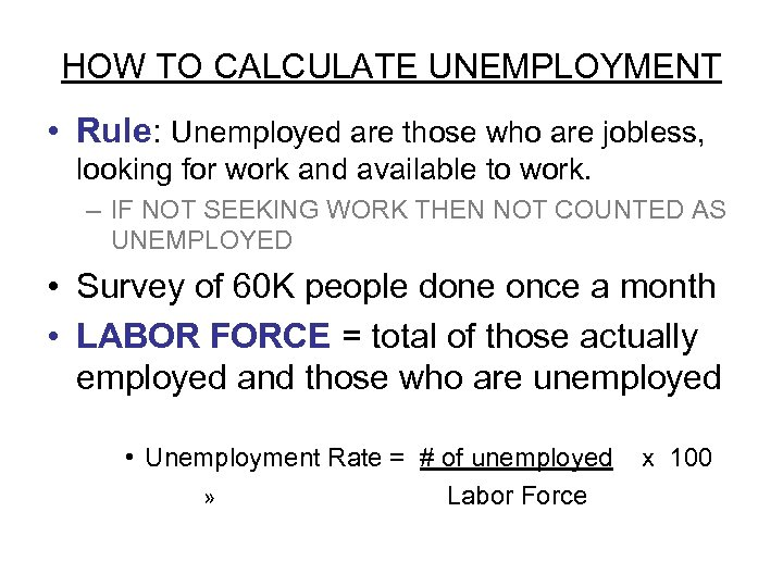 HOW TO CALCULATE UNEMPLOYMENT • Rule: Unemployed are those who are jobless, looking for