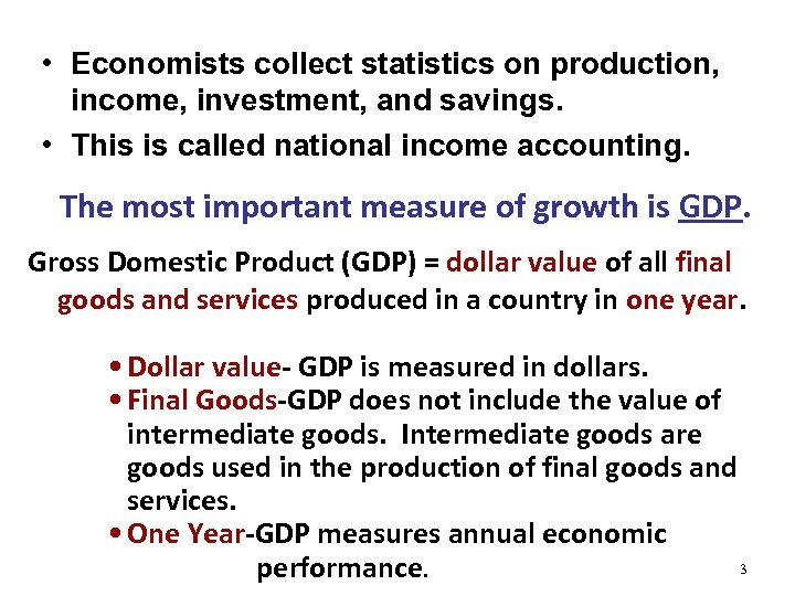 • Economists collect statistics on production, income, investment, and savings. • This is