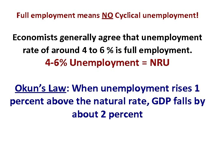 Full employment means NO Cyclical unemployment! Economists generally agree that unemployment rate of around