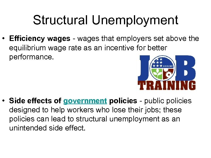 Structural Unemployment • Efficiency wages - wages that employers set above the equilibrium wage