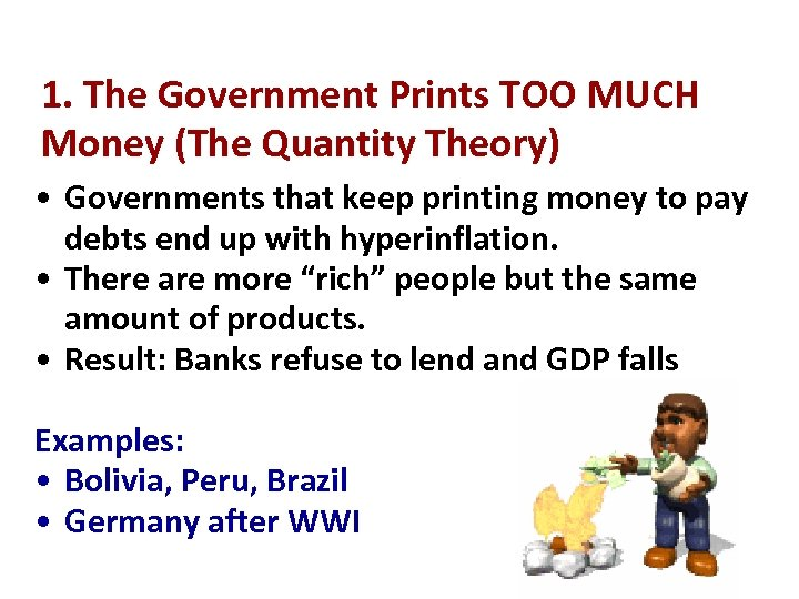 1. The Government Prints TOO MUCH Money (The Quantity Theory) • Governments that keep