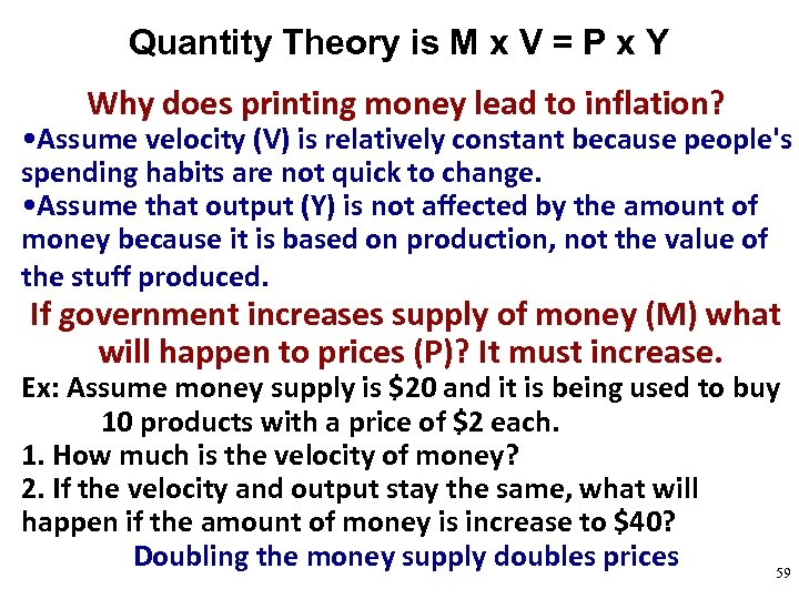 Quantity Theory is M x V = P x Y Why does printing money