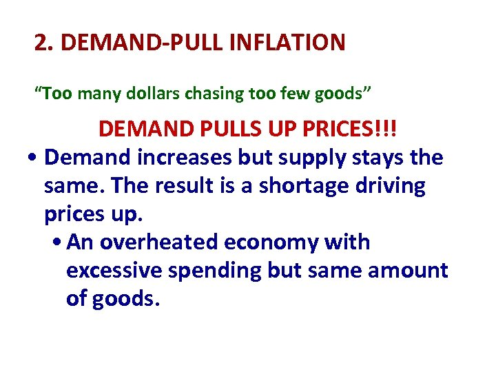 "2. DEMAND-PULL INFLATION ""Too many dollars chasing too few goods"" DEMAND PULLS UP PRICES!!!"