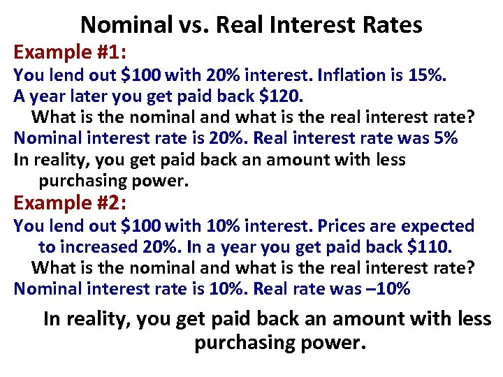 Nominal vs. Real Interest Rates Example #1: You lend out $100 with 20% interest.