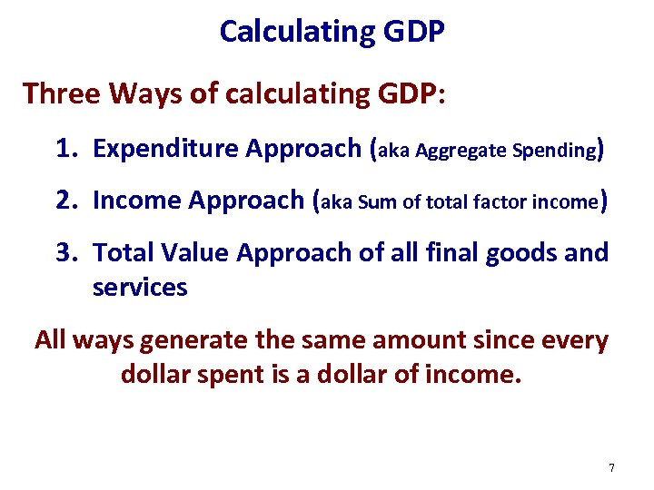 Calculating GDP Three Ways of calculating GDP: 1. Expenditure Approach (aka Aggregate Spending) 2.