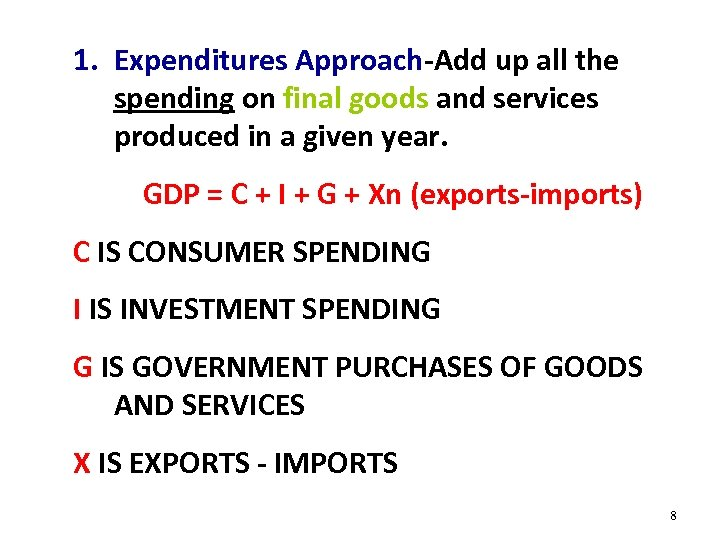 1. Expenditures Approach-Add up all the spending on final goods and services produced in