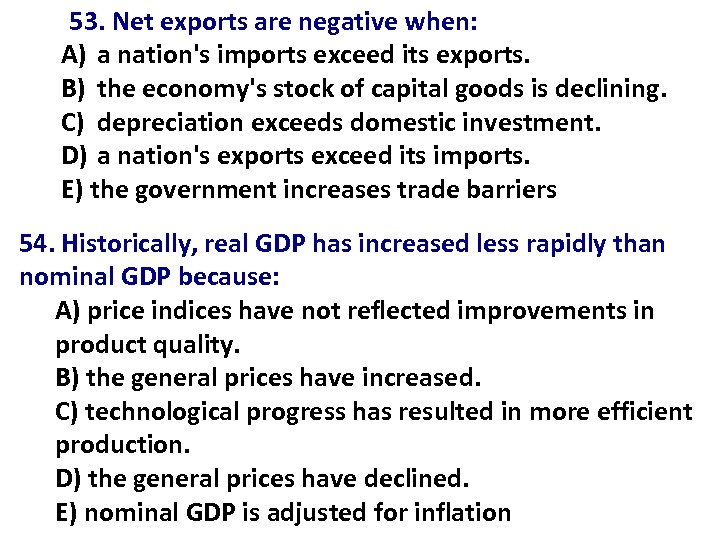 53. Net exports are negative when: A) a nation's imports exceed its exports. B)