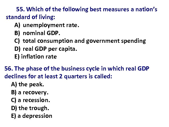 55. Which of the following best measures a nation's standard of living: A) unemployment