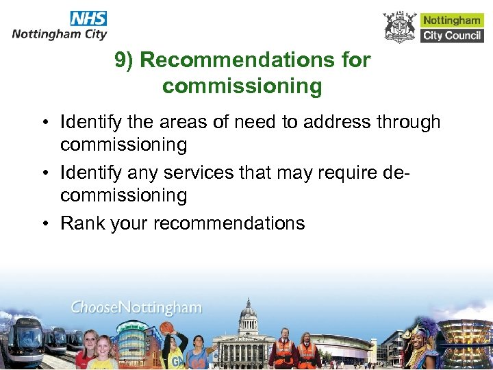 9) Recommendations for commissioning • Identify the areas of need to address through commissioning