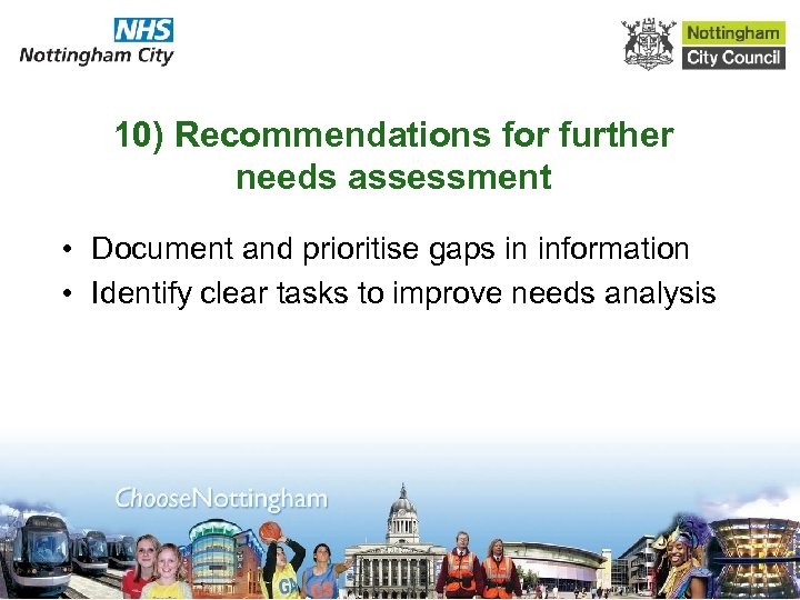 10) Recommendations for further needs assessment • Document and prioritise gaps in information •