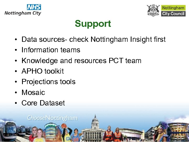 Support • • Data sources- check Nottingham Insight first Information teams Knowledge and resources
