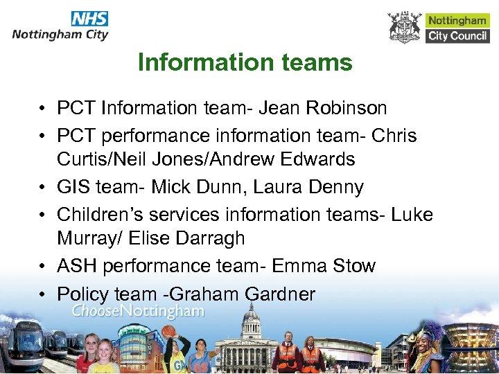 Information teams • PCT Information team- Jean Robinson • PCT performance information team- Chris