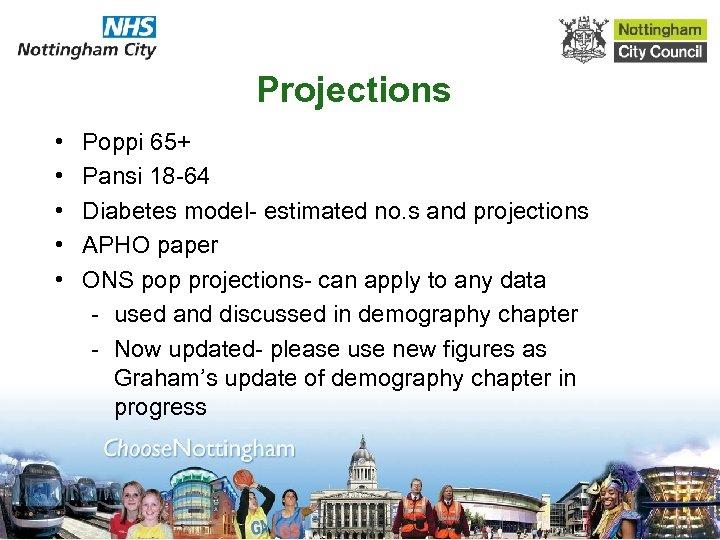 Projections • • • Poppi 65+ Pansi 18 -64 Diabetes model- estimated no. s