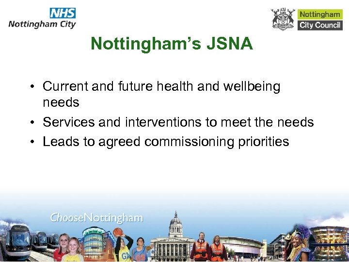 Nottingham's JSNA • Current and future health and wellbeing needs • Services and interventions