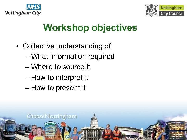 Workshop objectives • Collective understanding of: – What information required – Where to source